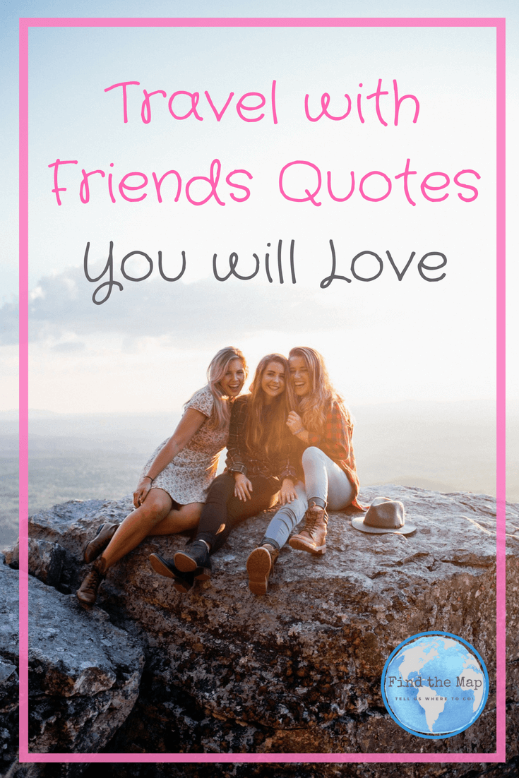 Travel With Friends Quotes Find The Map Family Travel Blog