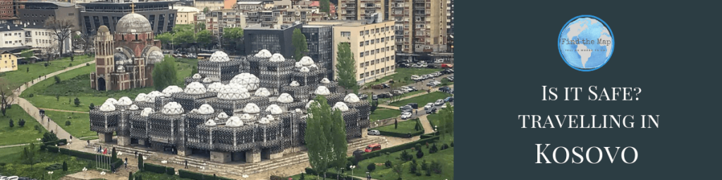 Travelling in Kosovo - Is it Safe?