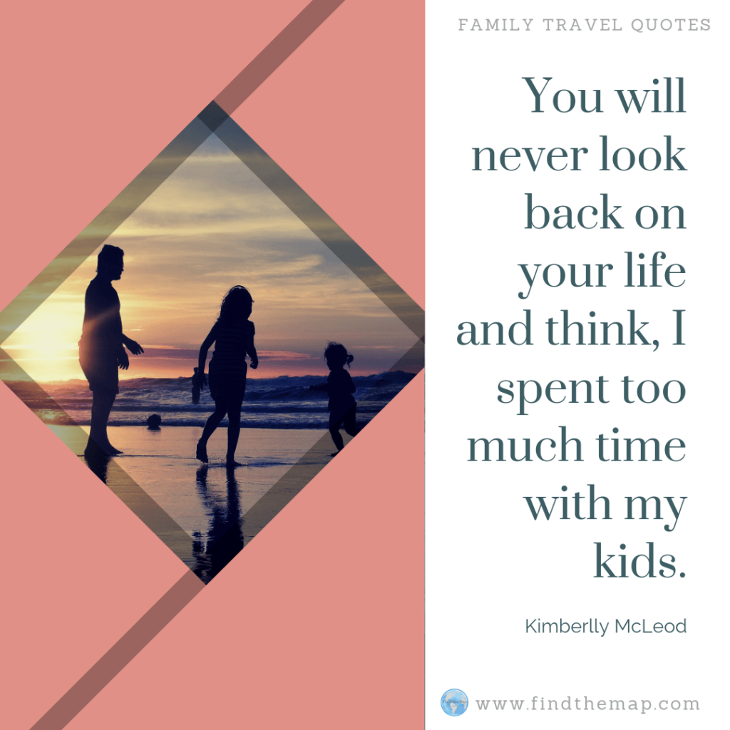 You will never look back on your life and think, I spent too much time with my kids