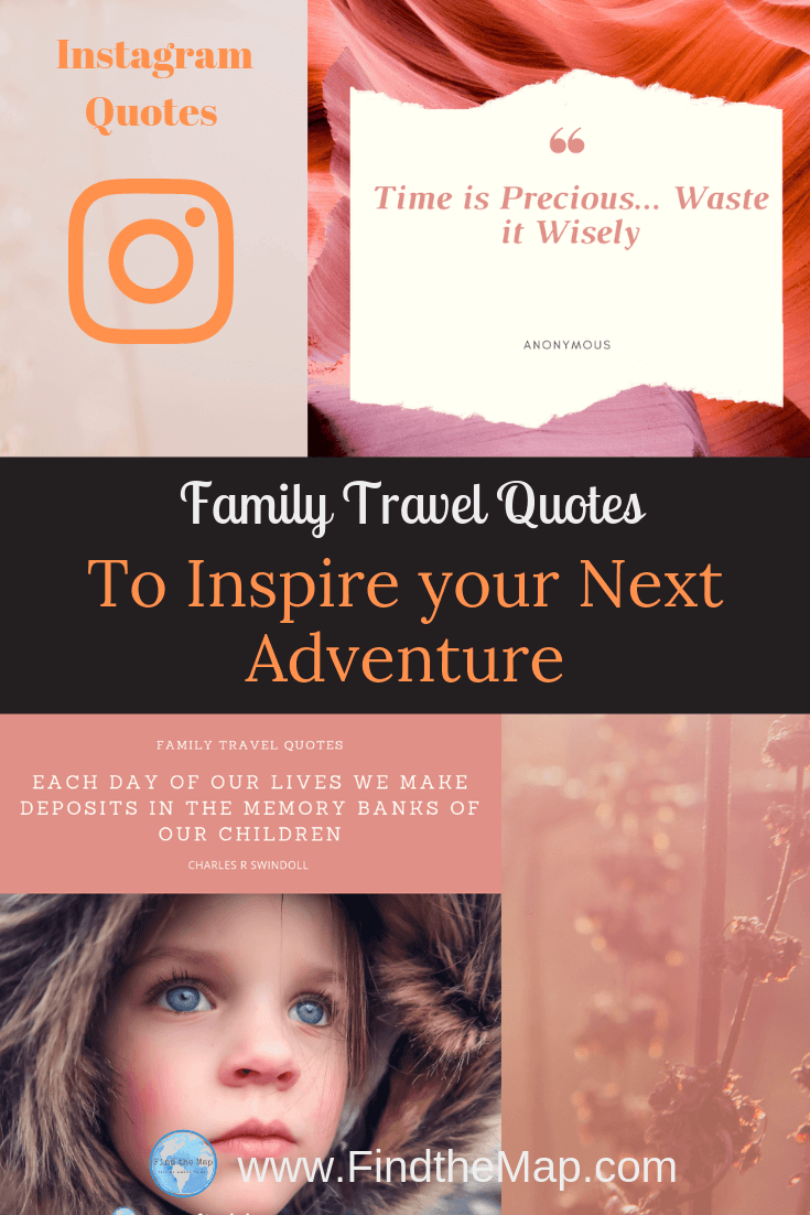 Get inspiration from these top Family Travel Quotes and start saving for your next adventure.  Share with your friends and family on Instagram, facebook or any other social media platform.   #travelquotes #findthemapandgo #motivationmonday